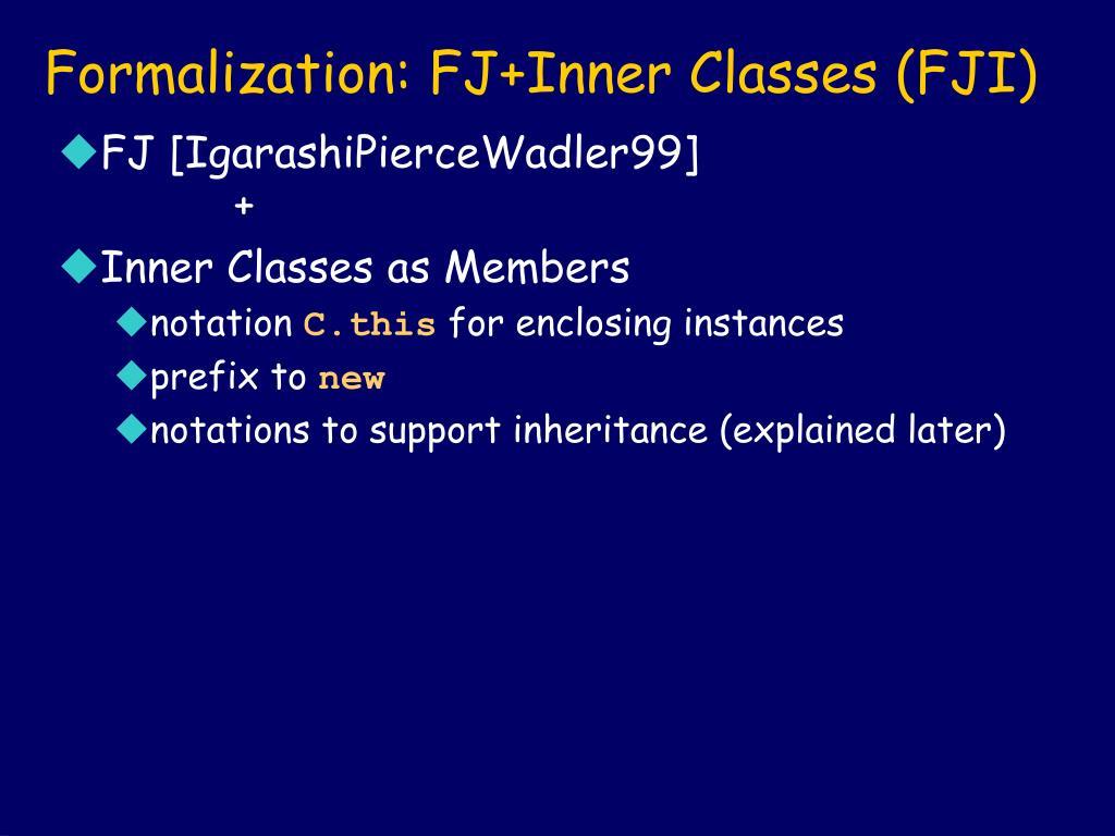 Formalization: FJ+Inner Classes (FJI)