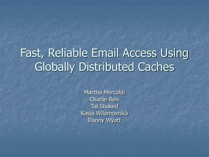 Fast reliable email access using globally distributed caches