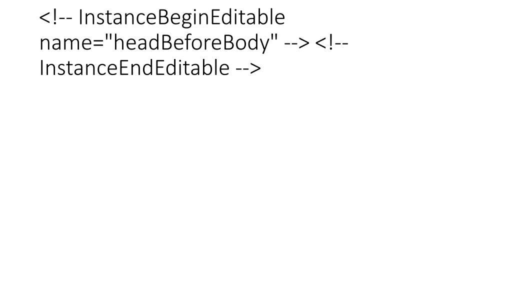 "<!-- InstanceBeginEditable name=""headBeforeBody"" --> <!-- InstanceEndEditable -->"