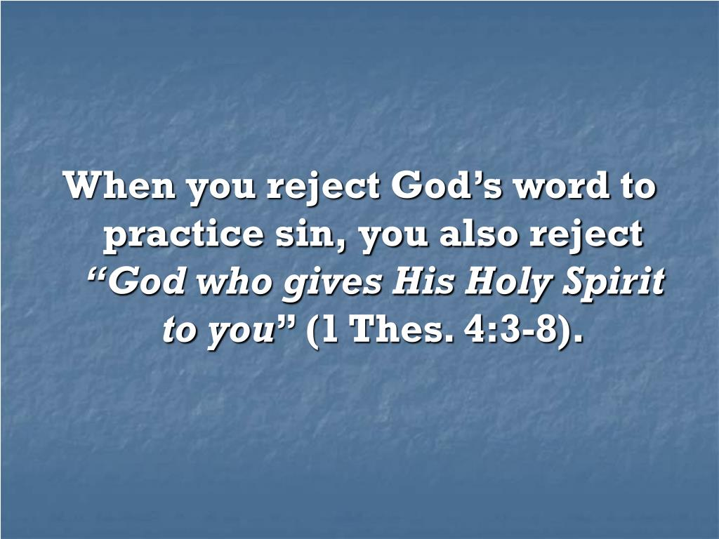 When you reject God's word to practice sin, you also reject