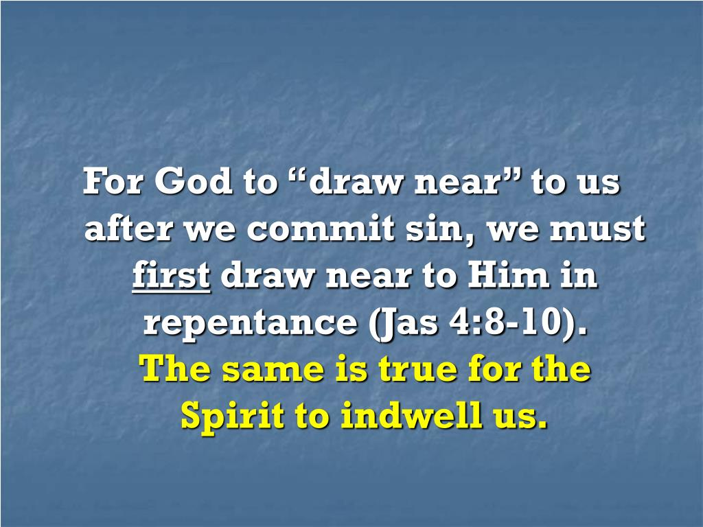 "For God to ""draw near"" to us after we commit sin, we must"