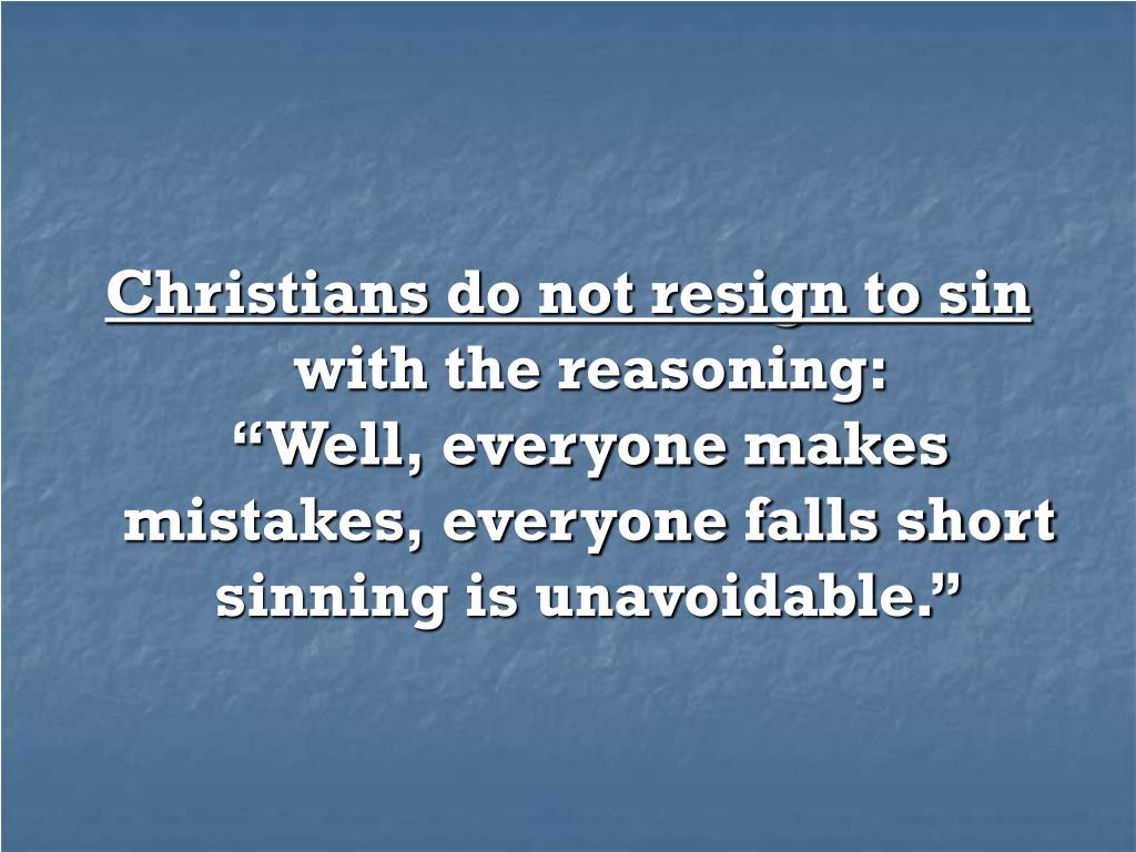 Christians do not resign to sin