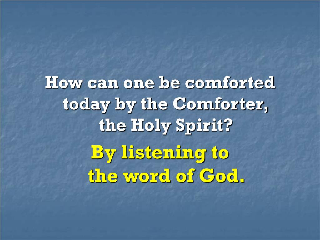 How can one be comforted today by the Comforter,
