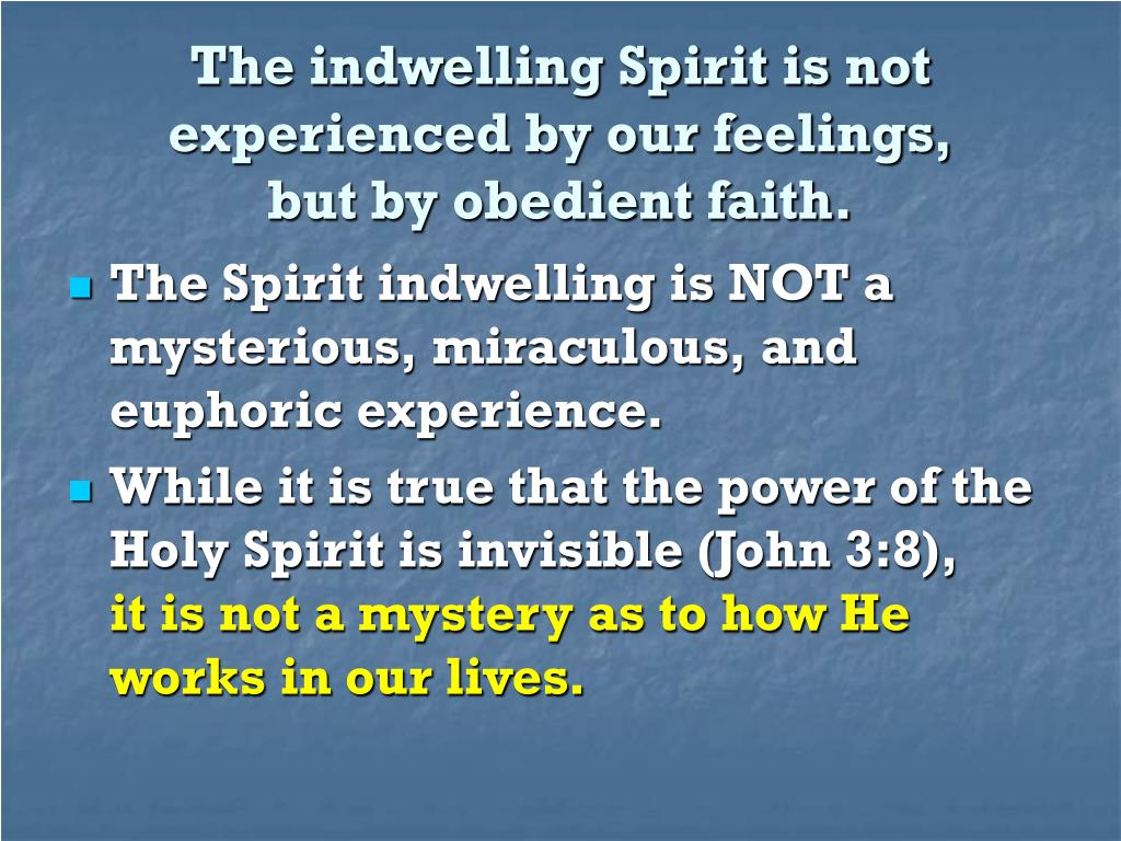 The indwelling Spirit is not experienced by our feelings,