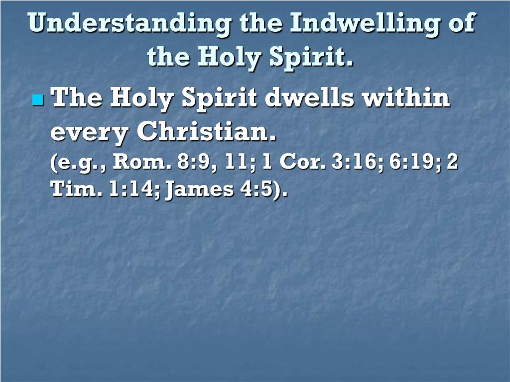 Understanding the Indwelling of the Holy Spirit.