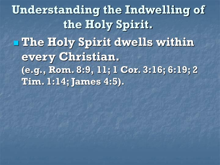 Understanding the indwelling of the holy spirit