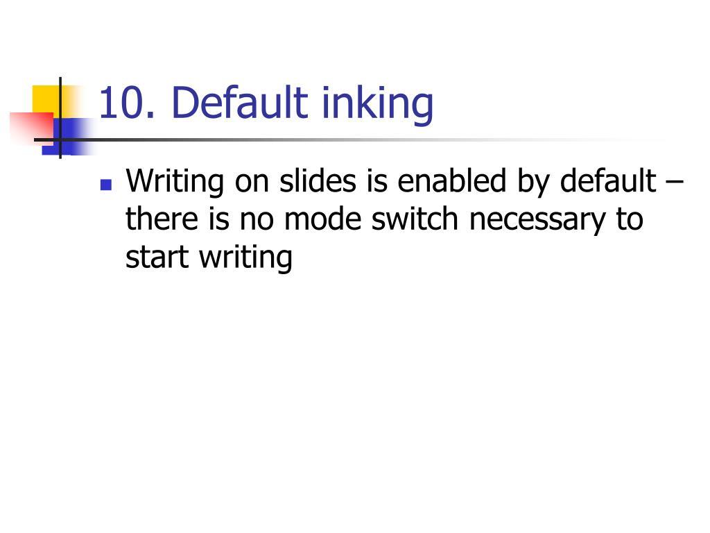 10. Default inking