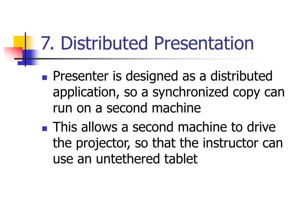7. Distributed Presentation