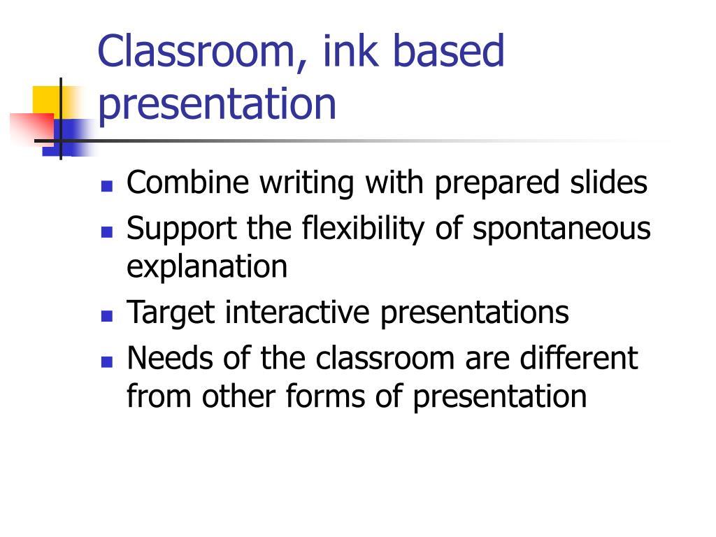 Classroom, ink based presentation