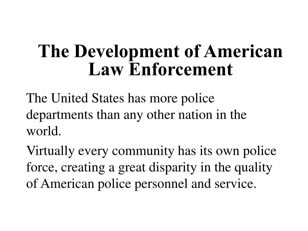 historical development of law enforcement essay Summarize the historical development of policing in america,  describe the three major levels of public law enforcement in the united states today.