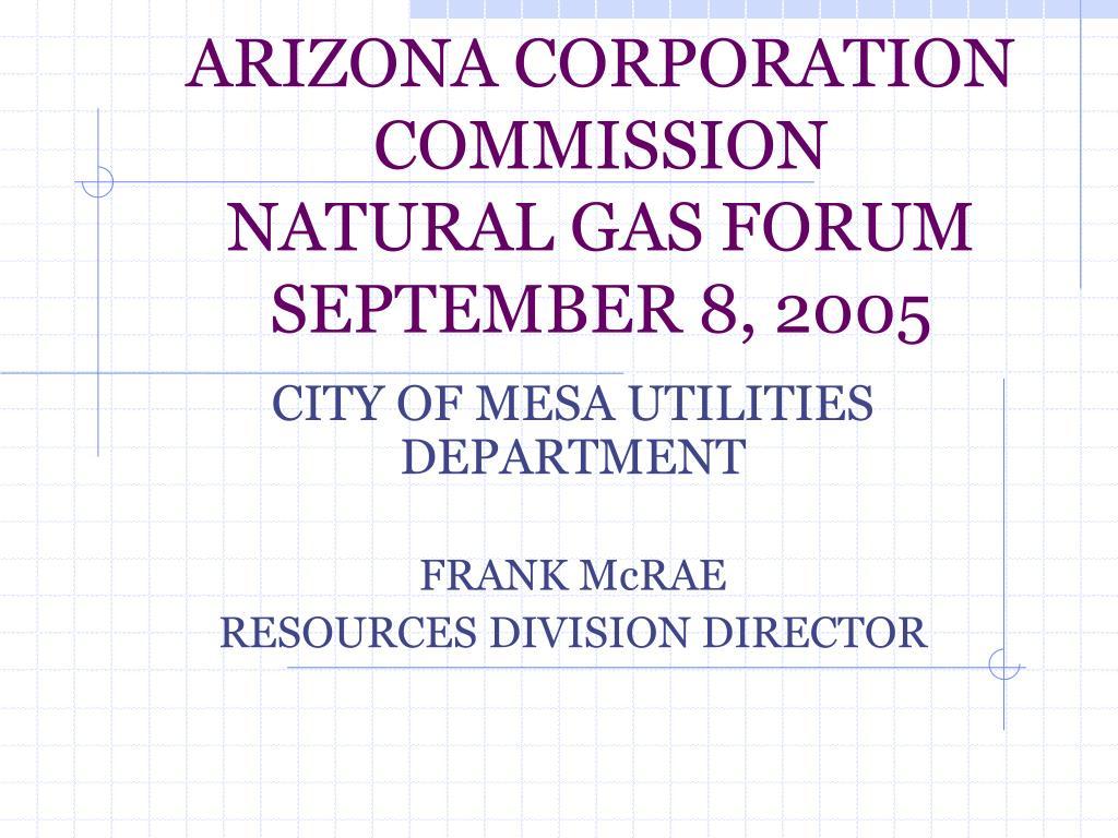 arizona corporation commission natural gas forum september 8 2005