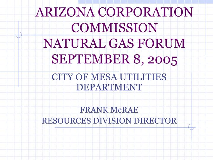 Arizona corporation commission natural gas forum september 8 2005