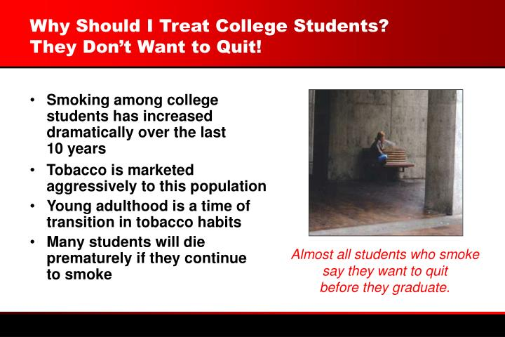 Why should i treat college students they don t want to quit