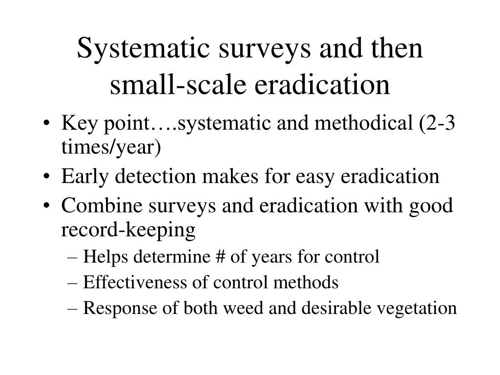 Systematic surveys and then small-scale eradication