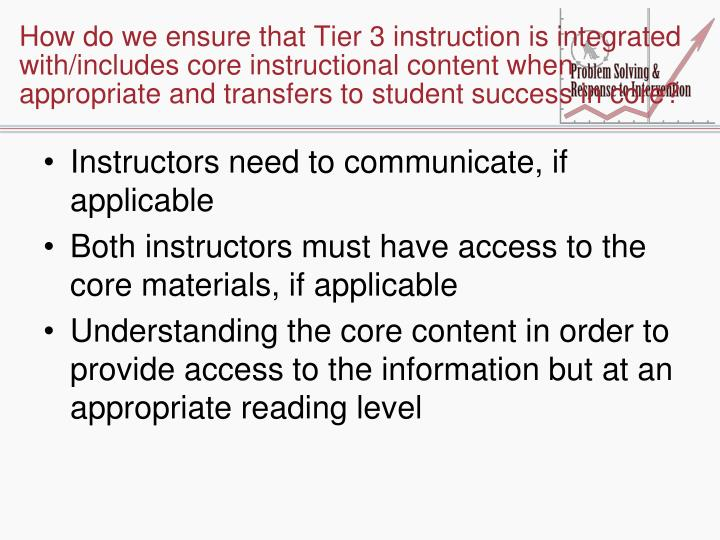 How do we ensure that Tier 3 instruction is integrated with/includes core instructional content when appropriate and transfers to student success in core?