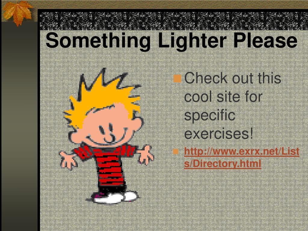 Something Lighter Please