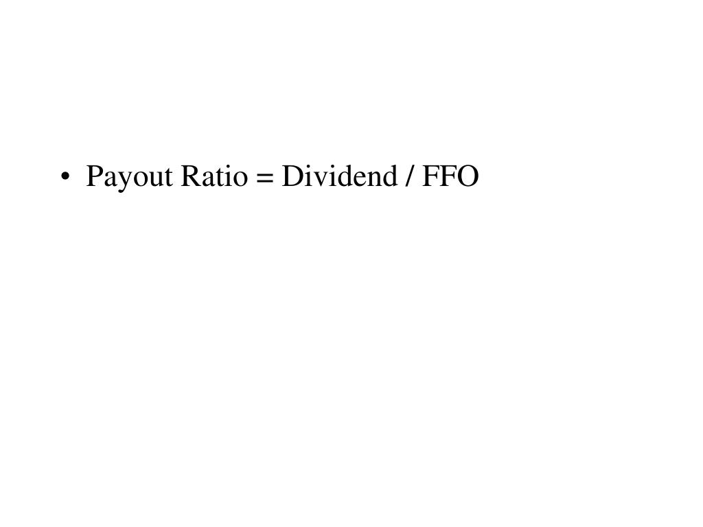 Payout Ratio = Dividend / FFO