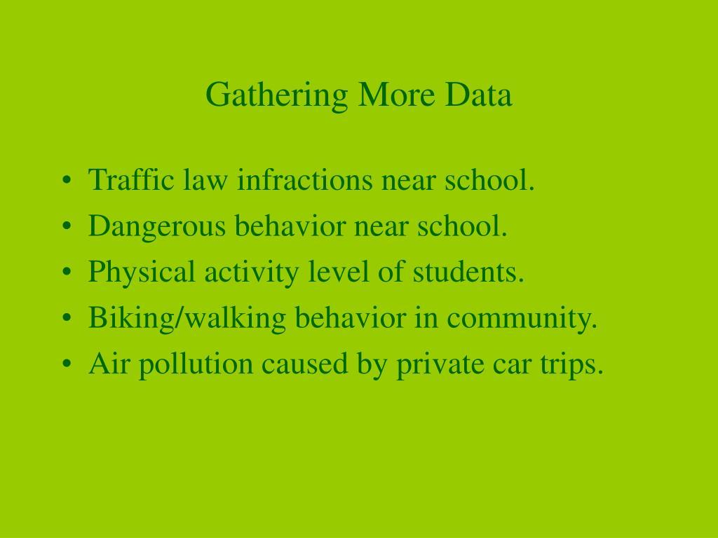 Gathering More Data