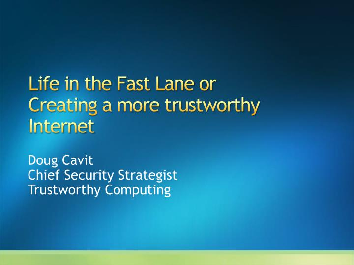 Life in the fast lane or creating a more trustworthy internet l.jpg