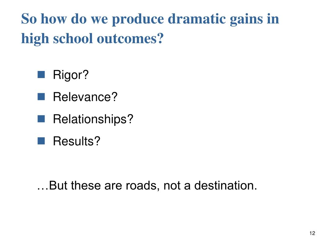 So how do we produce dramatic gains in high school outcomes?