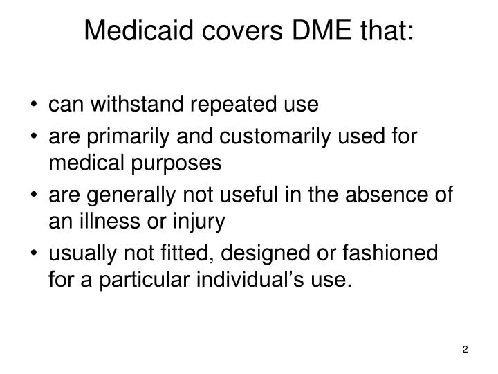 Medicaid covers dme that l.jpg