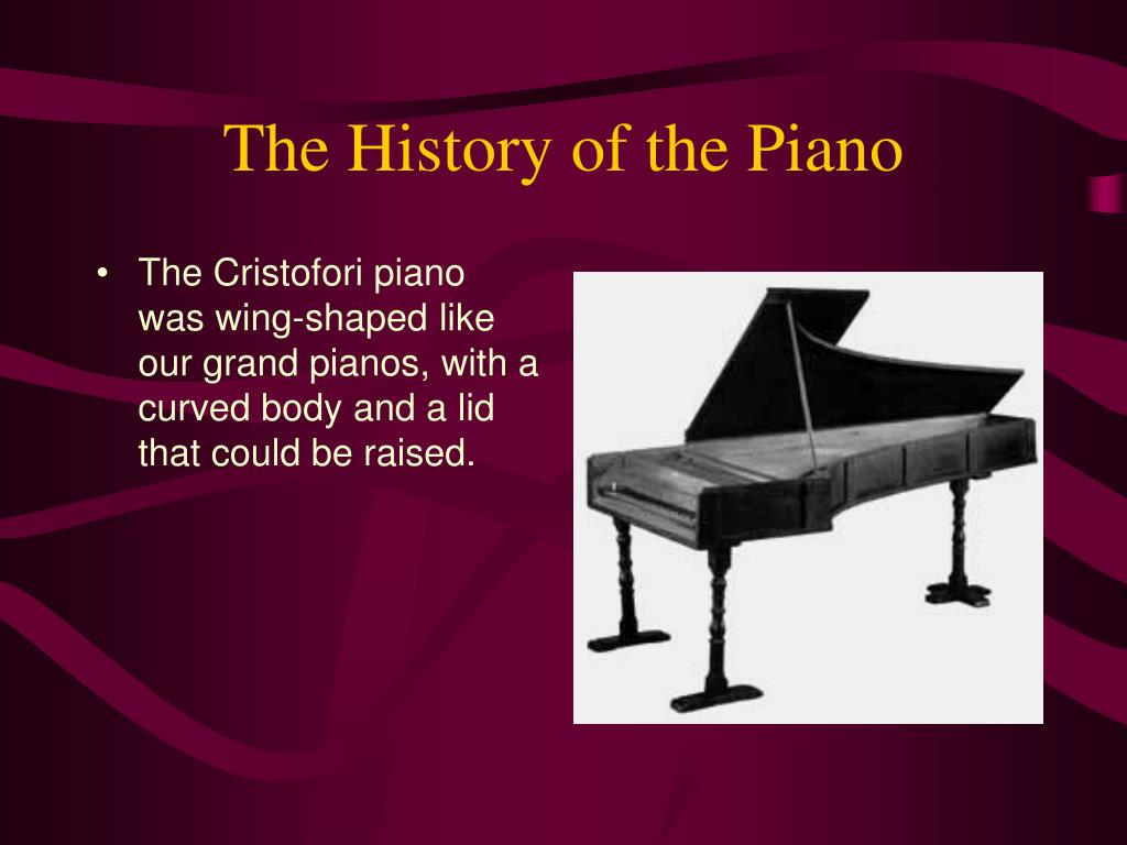 history of piano The powerpoint ppt presentation: the history of the piano is the property of its rightful owner do you have powerpoint slides to share if so,.