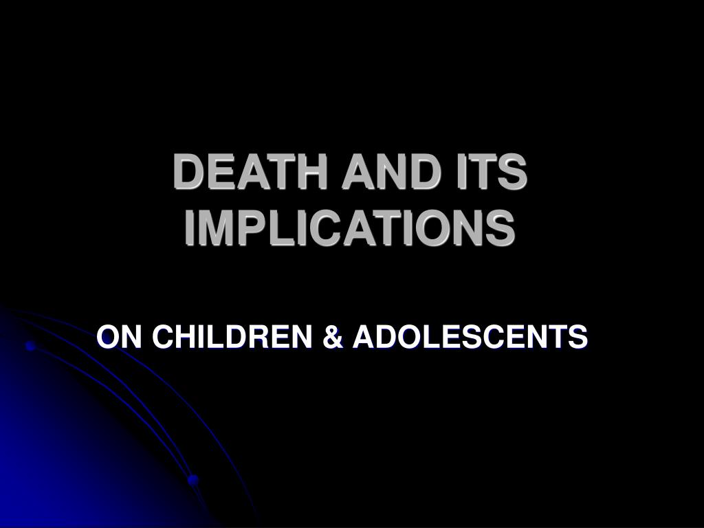 DEATH AND ITS   IMPLICATIONS