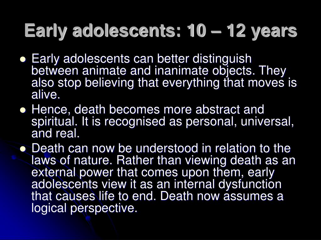 Early adolescents: 10 – 12 years