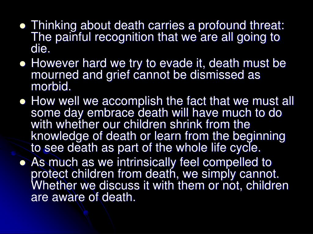 Thinking about death carries a profound threat: The painful recognition that we are all going to die.