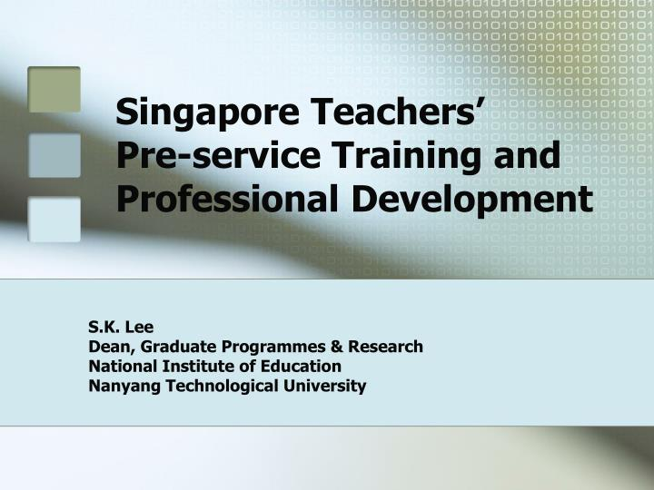 Singapore teachers pre service training and professional development l.jpg