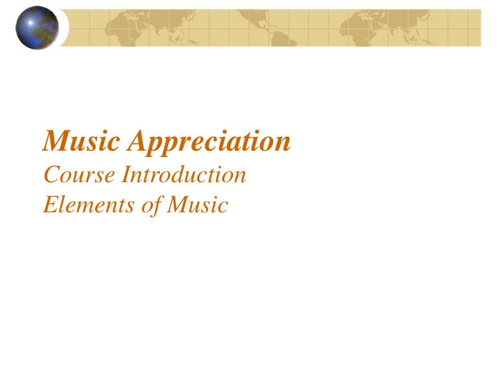 Music appreciation course introduction elements of music l.jpg
