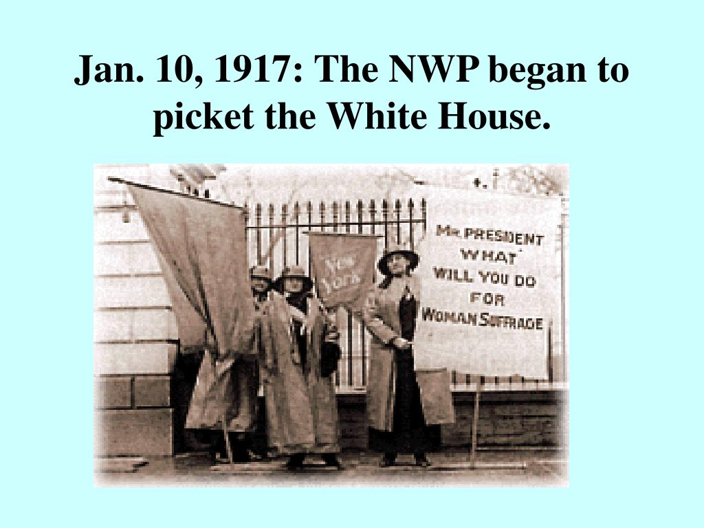 Jan. 10, 1917: The NWP began to picket the White House.
