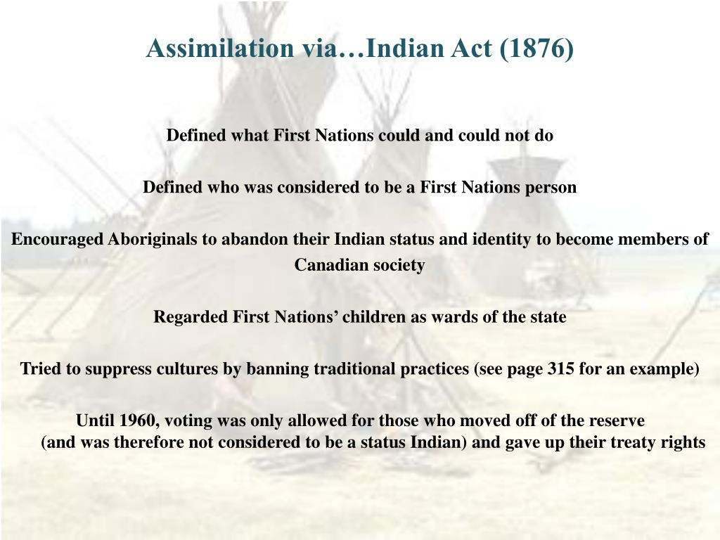Assimilation via…Indian Act (1876)