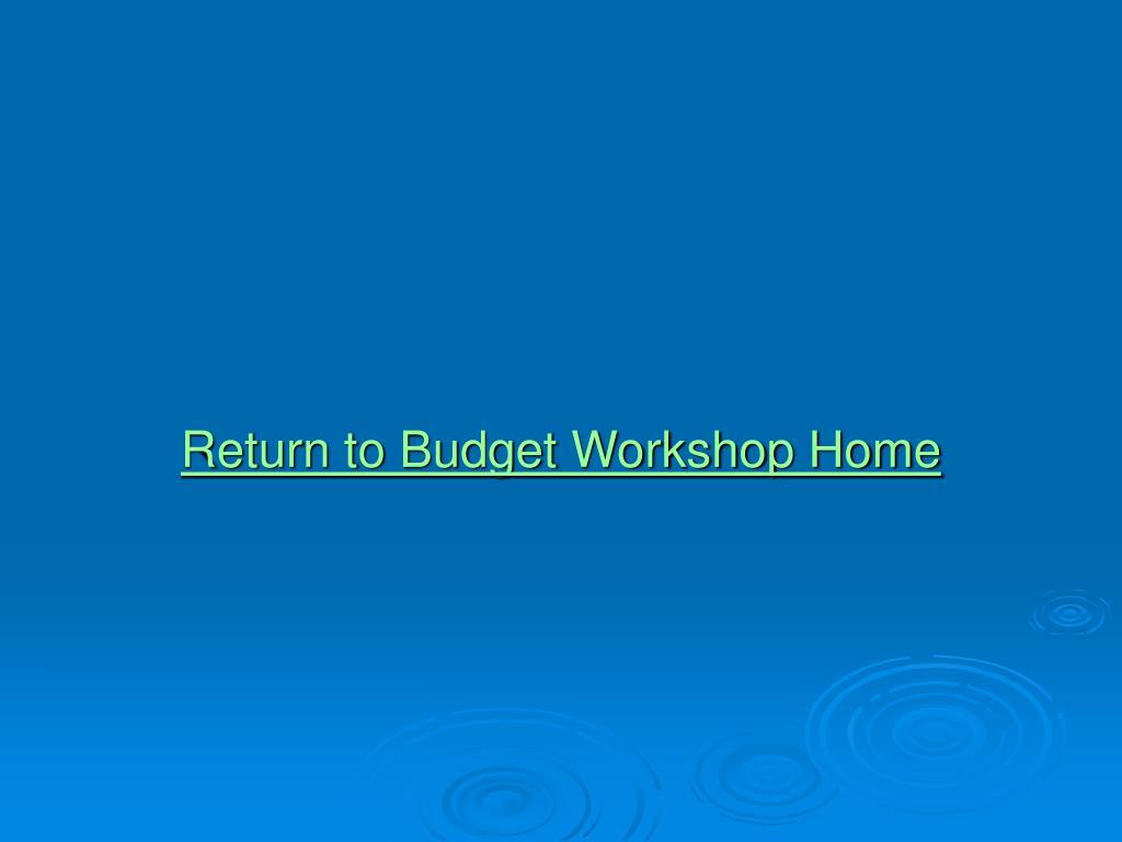 Return to Budget Workshop Home