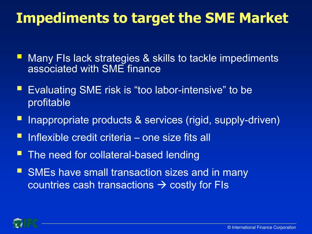Impediments to target the SME Market
