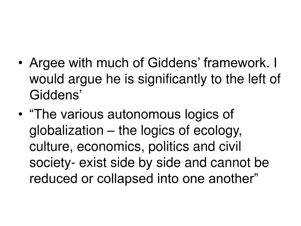 Argee with much of Giddens' framework. I would argue he is significantly to the left of Giddens'