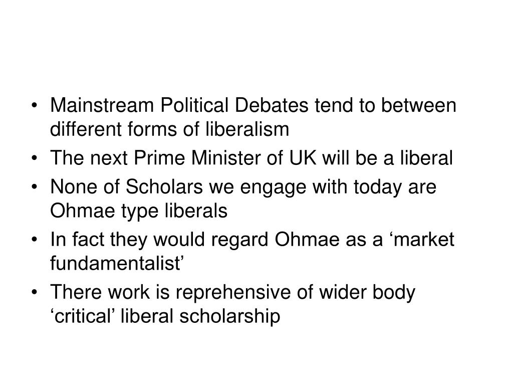 Mainstream Political Debates tend to between different forms of liberalism