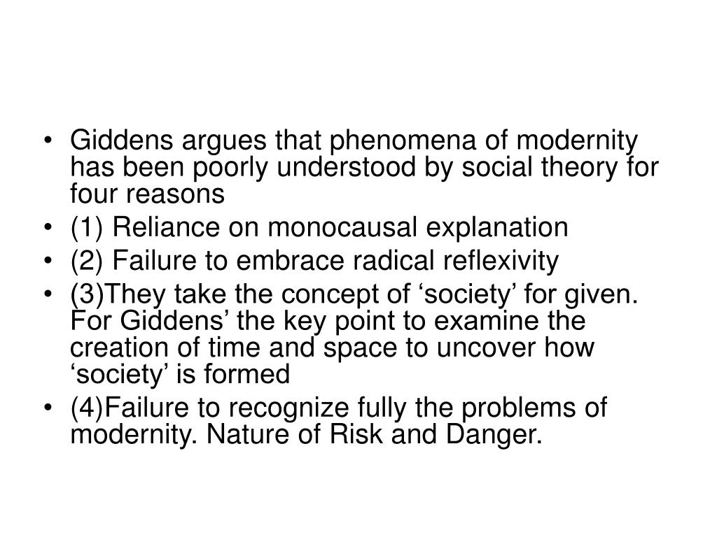 Giddens argues that phenomena of modernity has been poorly understood by social theory for four reasons