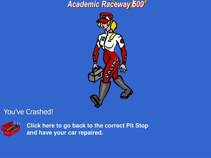 Click here to go back to the correct Pit Stop and have your car repaired.