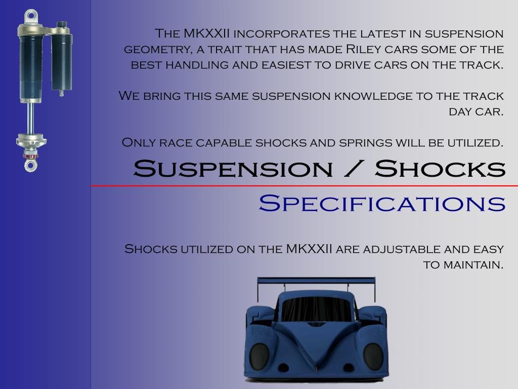 The MKXXII incorporates the latest in suspension geometry, a trait that has made Riley cars some of the best handling and easiest to drive cars on the track.