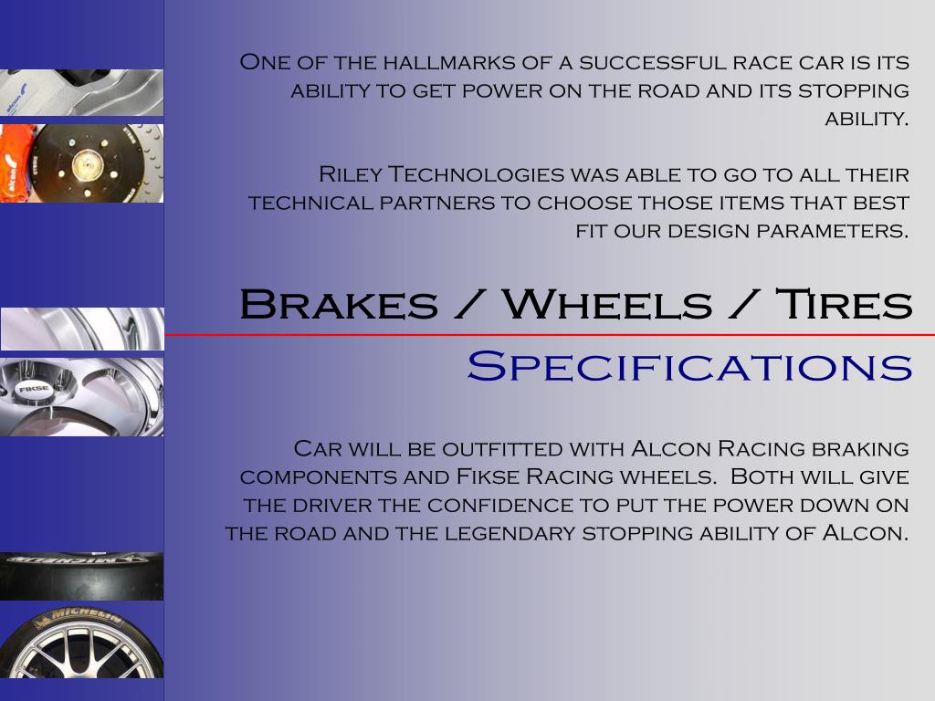 One of the hallmarks of a successful race car is its ability to get power on the road and its stopping ability.