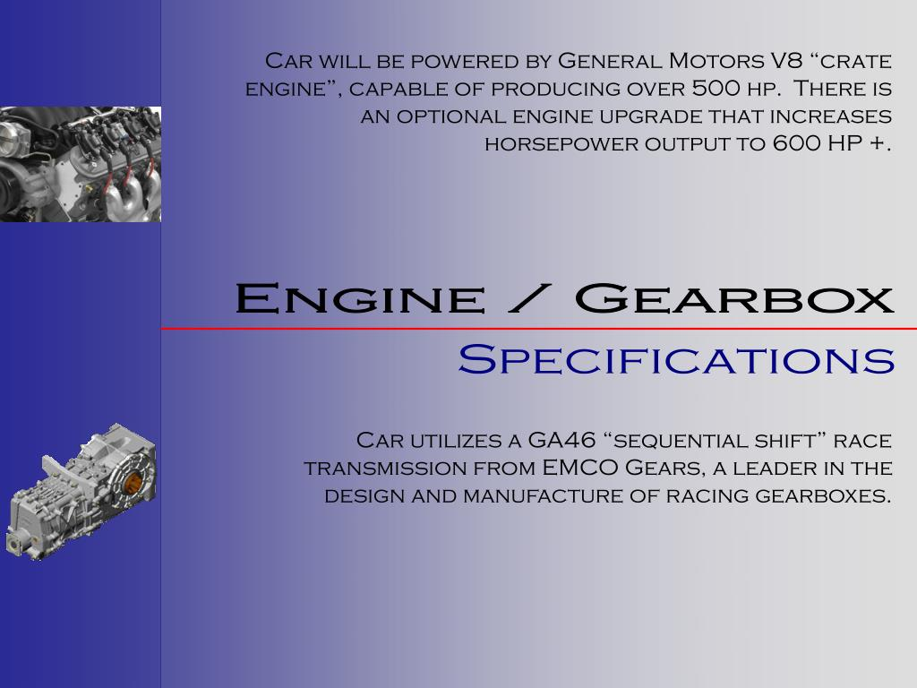 """Car will be powered by General Motors V8 """"crate engine"""", capable of producing over 500 hp.  There is an optional engine upgrade that increases horsepower output to 600 HP +."""