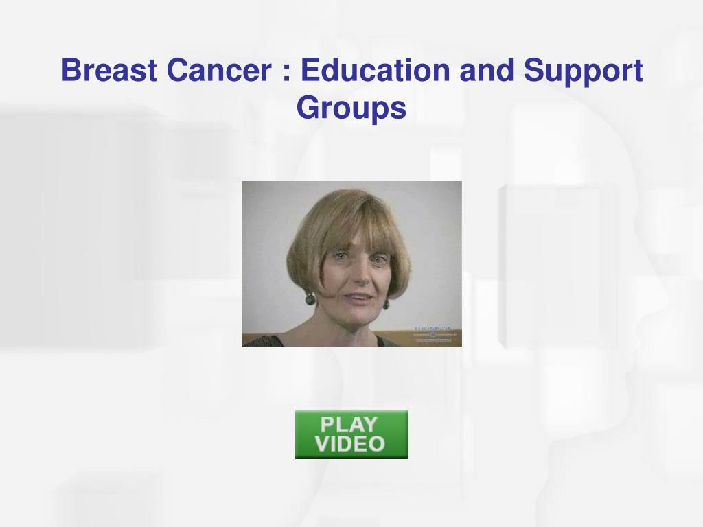 Breast Cancer : Education and Support Groups