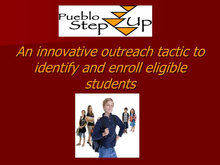An innovative outreach tactic to identify and enroll eligible students l.jpg