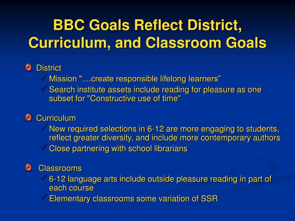 BBC Goals Reflect District, Curriculum, and Classroom Goals