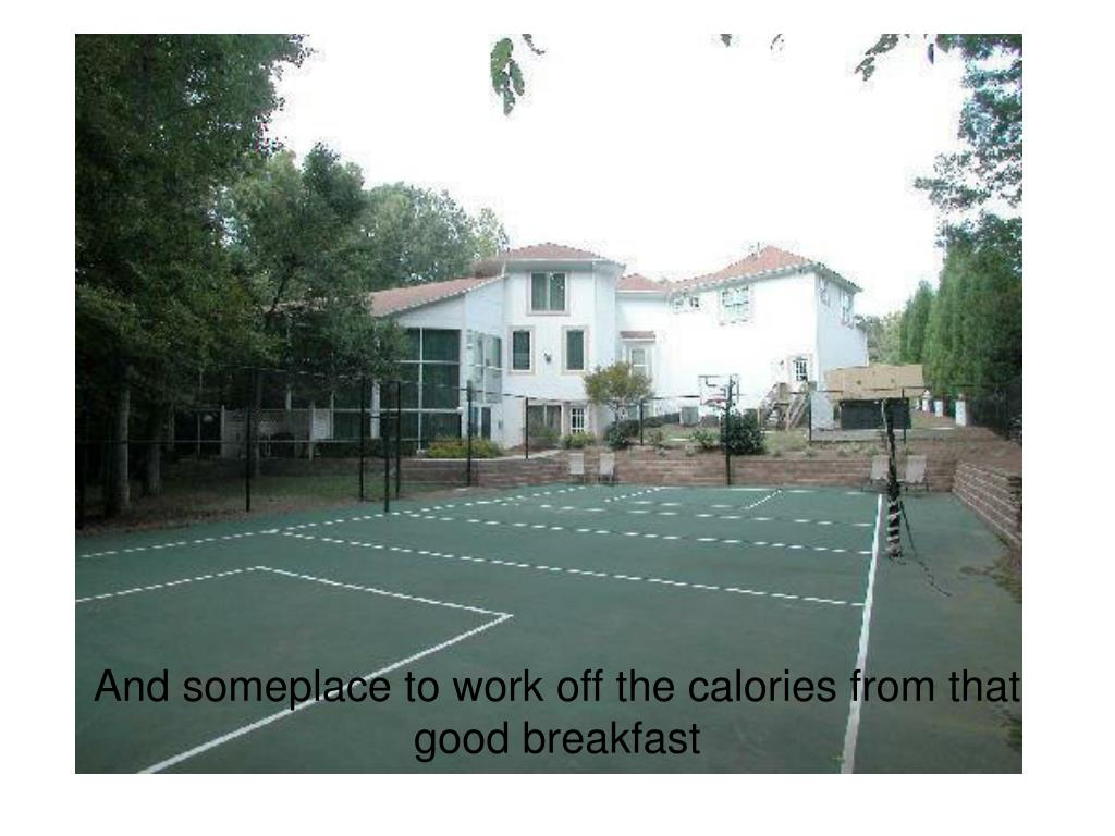 And someplace to work off the calories from that good breakfast