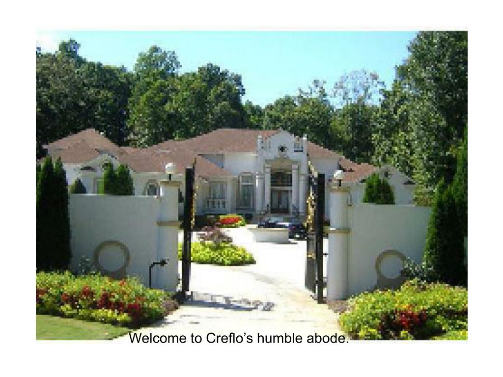 Welcome to Creflo's humble abode.