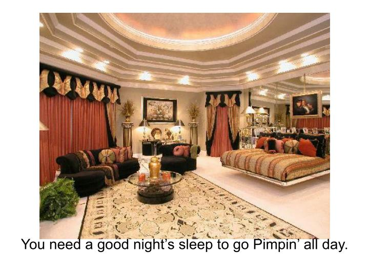 You need a good night s sleep to go pimpin all day l.jpg