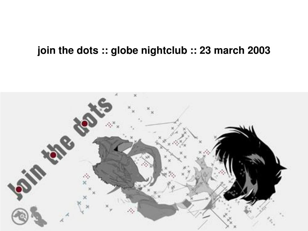join the dots globe nightclub 23 march 2003