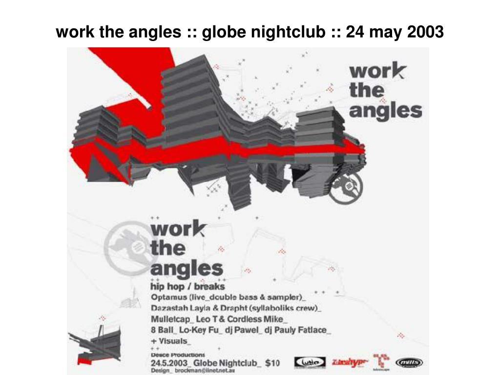 work the angles :: globe nightclub :: 24 may 2003